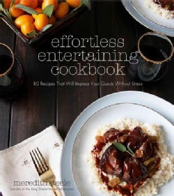 Effortless Entertaining Cookbook: 80 Recipes That Will Impress Your Guests Without Stress (Paperback)