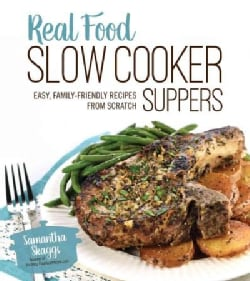 Real Food Slow Cooker Suppers: Easy, Family-Friendly Recipes from Scratch (Paperback)