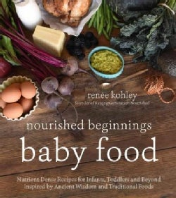 Nourished beginnings baby food: Nutrient-Dense Recipes for Infants, Toddlers and Beyond Inspired by Ancient Wisdo... (Paperback)