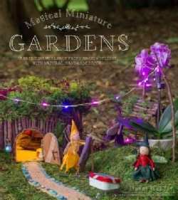 Magical Miniature Gardens & Homes: Create Tiny Worlds of Fairy Magic & Delight With Natural, Handmade Decor (Paperback)
