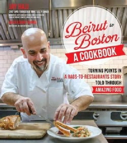 Beirut to Boston: A Cookbook: Comfort Food Inspired by a Rags-to-Restaurants Story (Paperback)