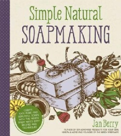 Simple & Natural Soapmaking: Create 100% Pure and Beautiful Soaps with the Nerdy Farm Wife's Easy Recipes and... (Paperback)