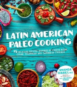 Latin American Paleo Cooking: Over 80 Traditional Recipes Made Grain and Gluten Free (Paperback)