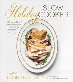 Holiday Slow Cooker: 100 Incredible and Festive Recipes for Every Celebration (Paperback)