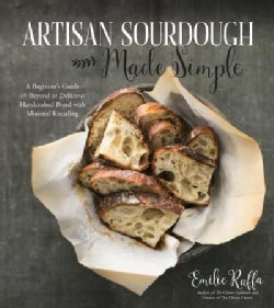 Artisan Sourdough Made Simple: A Beginner's Guide to Delicious Handcrafted Bread With Minimal Kneading (Paperback)