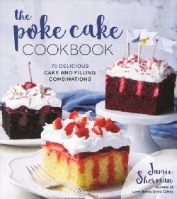 The Poke Cake Cookbook: 75 Delicious Cake and Filling Combinations (Paperback)