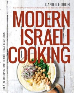 Modern Israeli Cooking: 100 New Recipes for Traditional Classics (Paperback)