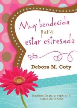 Muy bendecida para estar estresada / Too Blessed to Be Stressed: Inspiracion para superar el estres de la vida (Paperback)
