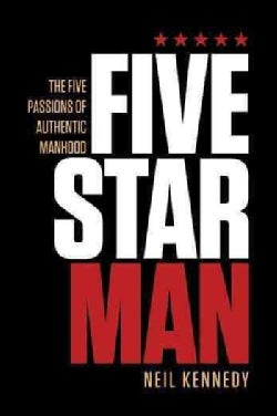 Fivestarman: The Five Passions of Authentic Manhood (Paperback)