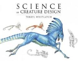 Science of Creature Design: Understanding Animal Anatomy (Hardcover)