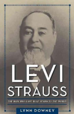 Levi Strauss: The Man Who Gave Blue Jeans to the World (Hardcover)