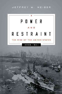 Power and Restraint: The Rise of the United States, 1898-1941 (Paperback)