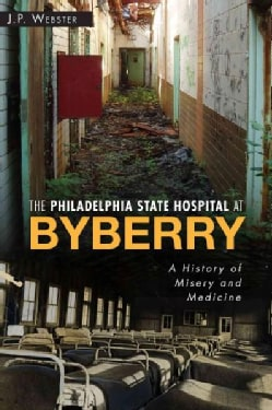 The Philadelphia State Hospital at Byberry: A History of Misery and Medicine (Paperback)