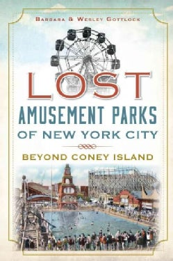 Lost Amusement Parks of New York City: Beyond Coney Island (Paperback)