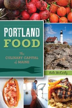 Portland Food: The Culinary Capital of Maine (Paperback)