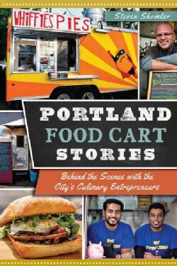 Portland Food Cart Stories: Behind the Scenes With the City's Culinary Entrepreneurs (Paperback)