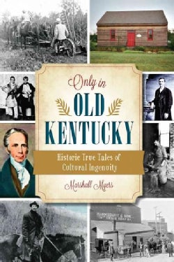 Only in Old Kentucky: Historic True Tales of Cultural Ingenuity (Paperback)