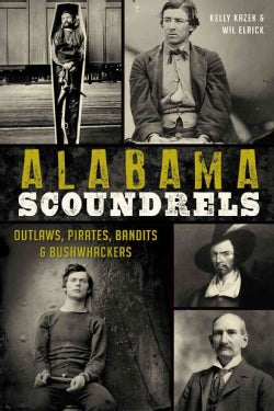 Alabama Scoundrels: Outlaws, Pirates, Bandits & Bushwhackers (Paperback)