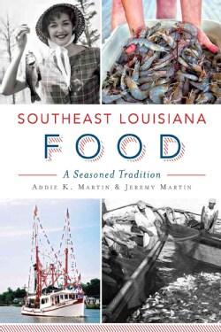 Southeast Louisiana Food: A Seasoned Tradition (Paperback)