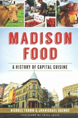Madison Food: A History of Capital Cuisine (Paperback)