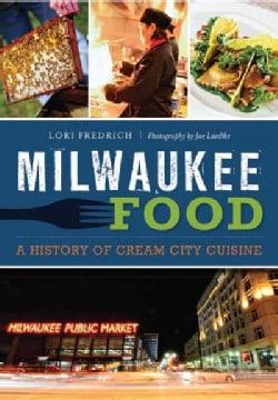 Milwaukee Food: A History of Cream City Cuisine (Paperback)