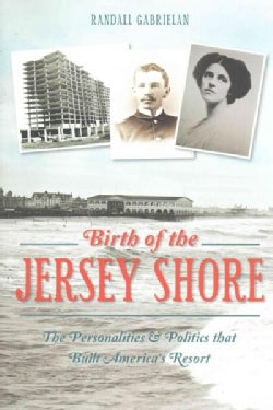 Birth of the Jersey Shore: The Personalities & Politics That Built America's Resort (Paperback)
