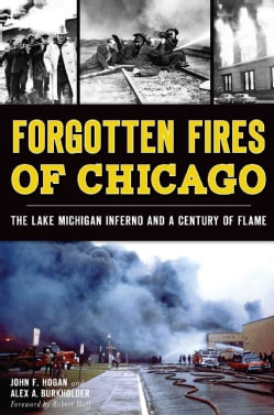Forgotten Fires of Chicago: The Lake Michigan Inferno and a Century of Flame (Paperback)