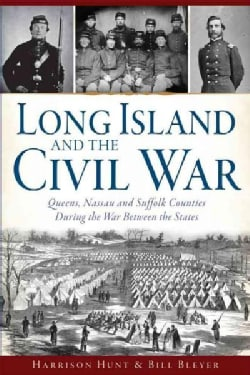 Long Island and the Civil War: Queens, Nassau and Suffolk Counties During the War Between the States (Paperback)