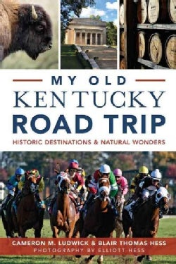 My Old Kentucky Road Trip: Historic Destinations & Natural Wonders (Paperback)