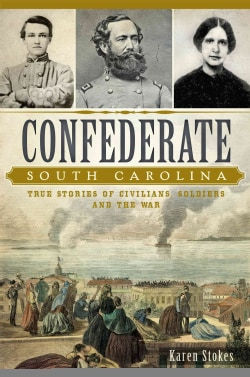 Confederate South Carolina: True Stories of Civilians, Soldiers and the War (Paperback)