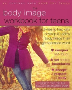 The Body Image Workbook for Teens: Activities to Help Girls Develop a Healthy Body Image in an Image-Obsessed World (Paperback)