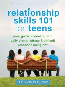 Relationship Skills 101 for Teens: Your Guide to Dealing With Daily Drama, Stress & Difficult Emotions Using Dbt (Paperback)