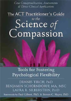 The ACT Practitioner's Guide to the Science of Compassion: Tools for Fostering Psychological Flexibility (Paperback)