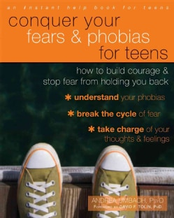 Conquer Your Fears & Phobias for Teens: How to Build Courage & Stop Fear from Holding You Back (Paperback)