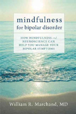 Mindfulness for Bipolar Disorder: How Mindfulness and Neuroscience Can Help You Manage Your Bipolar Symptoms (Paperback)