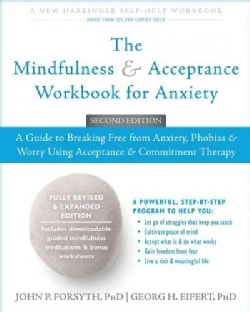 The Mindfulness & Acceptance Workbook for Anxiety: A Guide to Breaking Free from Anxiety, Phobias, & Worry Using ... (Paperback)