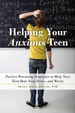 Helping Your Anxious Teen: Positive Parenting Strategies to Help Your Teen Beat Anxiety, Stress, and Worry (Paperback)