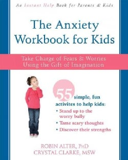 The Anxiety Workbook for Kids: Take Charge of Fears & Worries Using the Gift of Imagination (Paperback)