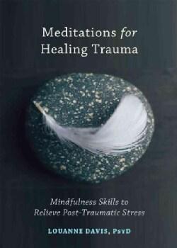 Meditations for Healing Trauma: Mindfulness Skills to Ease Post-Traumatic Stress (Paperback)
