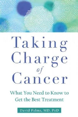 Taking Charge of Cancer: What You Need to Know to Get the Best Treatment (Paperback)