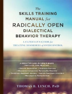 The Skills Training Manual for Radically Open Dialectical Behavior Therapy: A Clinician's Guide for Treating Diso... (Paperback)