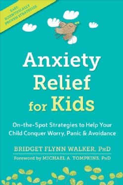 Anxiety Relief for Kids: On-the-Spot Strategies to Help Your Child Overcome Worry, Panic, and Avoidance (Paperback)