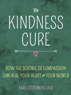 Kindness Cure: How the Science of Compassion Can Heal Your Heart and Your World (Paperback)
