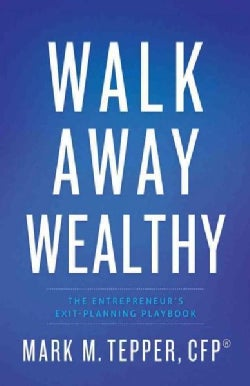 Walk Away Wealthy: The Entrepreneur's Exit-Planning Playbook (Hardcover)