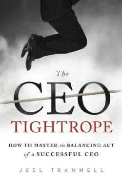 The CEO Tightrope: How to Master the Balancing Act of a Successful CEO (Hardcover)
