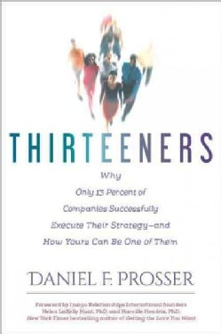 Thirteeners: Why Only 13 Percent of Companies Successfully Execute Their Strategy - and How Yours Can Be One of Them (Hardcover)