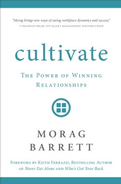 Cultivate: The Power of Winning Relationships (Hardcover)