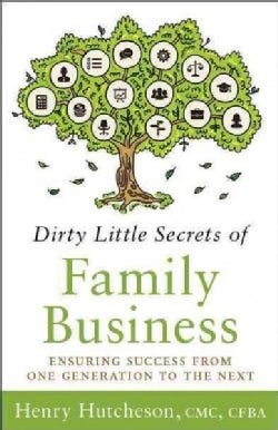 Dirty Little Secrets of Family Business: Ensuring Success from One Generation to the Next (Hardcover)