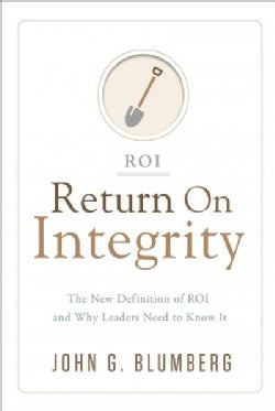 Return on Integrity: The New Definition of ROI and Why Leaders Need to Know It (Hardcover)