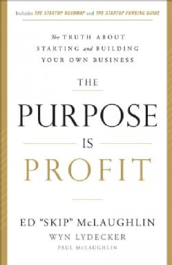 The Purpose Is Profit: The Truth About Starting and Building Your Own Business (Hardcover)